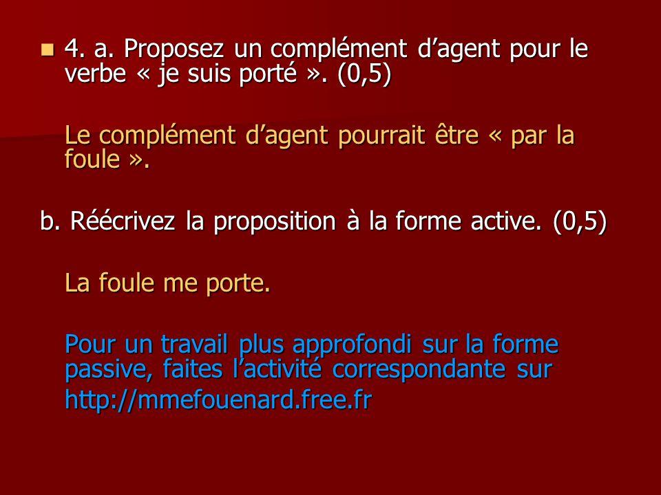 4.a. Proposez un complément d'agent pour le verbe « je suis porté ».
