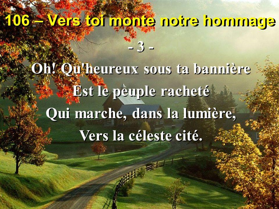 106 – Vers toi monte notre hommage - 3 - Oh.