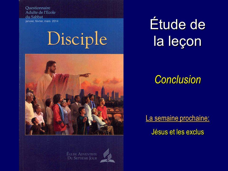 Étude de la leçon Conclusion La semaine prochaine: Jésus et les exclus La semaine prochaine: Jésus et les exclus