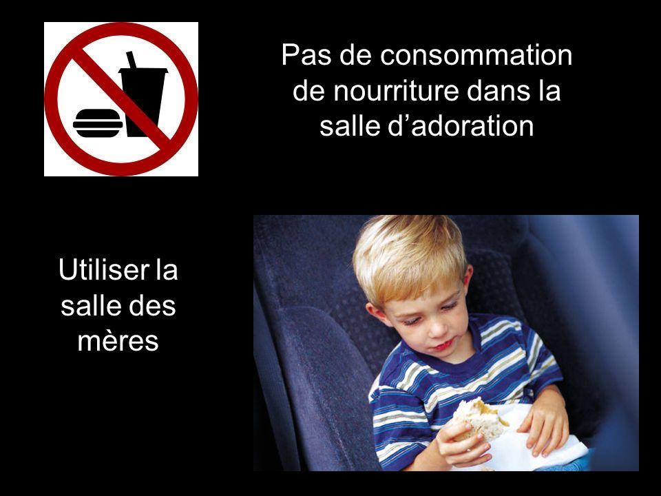 Pas de consommation de nourriture dans la salle d'adoration Utiliser la salle des mères