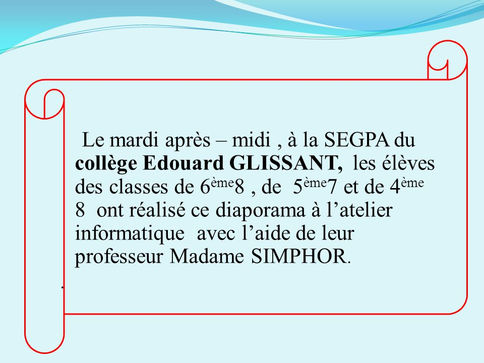 Le mardi après – midi, à la SEGPA du collège Edouard GLISSANT, les élèves des classes de 6 ème 8, de 5 ème 7 et de 4 ème 8 ont réalisé ce diaporama à