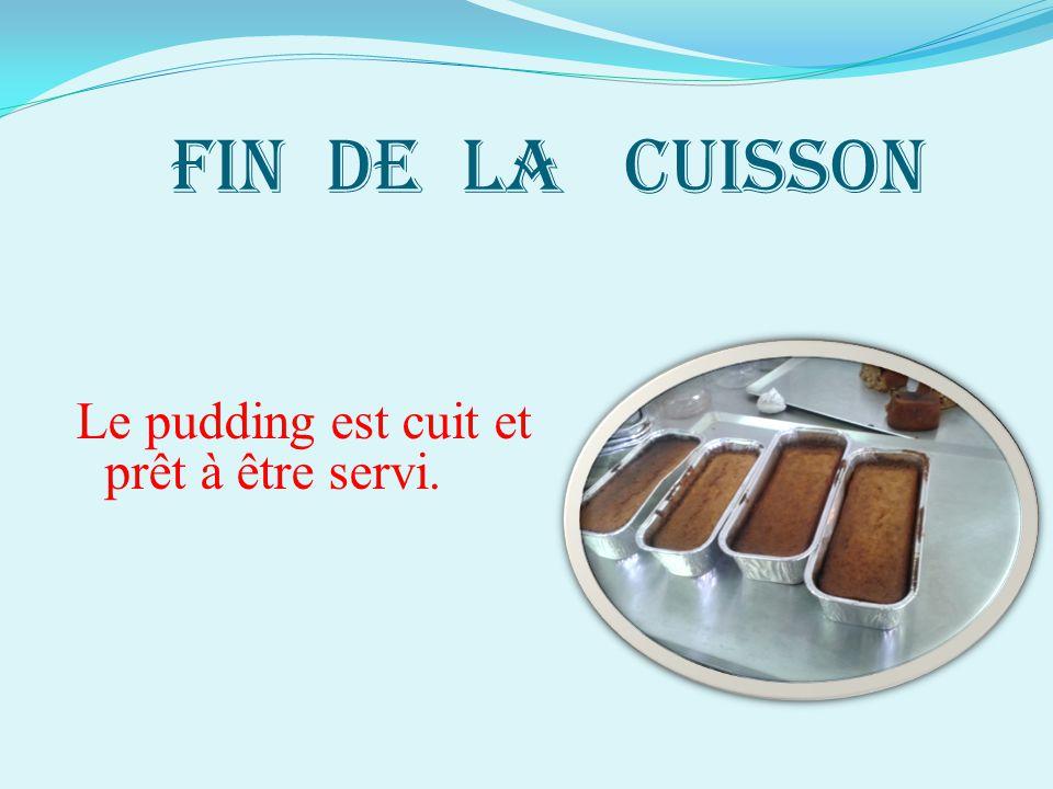 FIN DE LA CUISSON Le pudding est cuit et prêt à être servi.