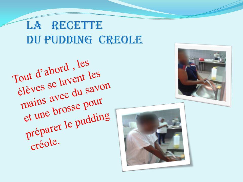 Tout d'abord, les élèves se lavent les mains avec du savon et une brosse pour préparer le pudding créole. LA RECETTE DU PUDDING CREOLE