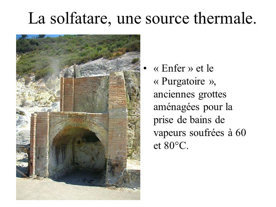La solfatare, une source thermale. « Enfer » et le « Purgatoire », anciennes grottes aménagées pour la prise de bains de vapeurs soufrées à 60 et 80°C
