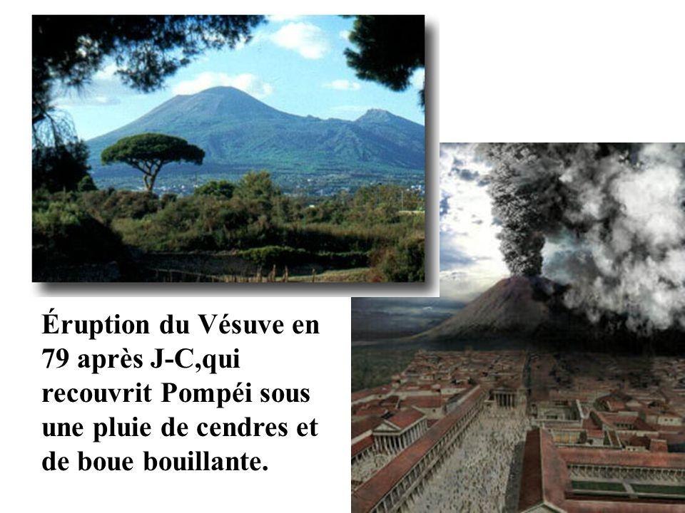 Éruption du Vésuve en 79 après J-C,qui recouvrit Pompéi sous une pluie de cendres et de boue bouillante.