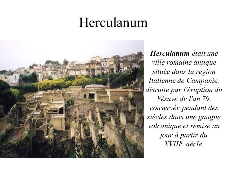 Herculanum Herculanum était une ville romaine antique située dans la région Italienne de Campanie, détruite par l'éruption du Vésuve de l'an 79, conse