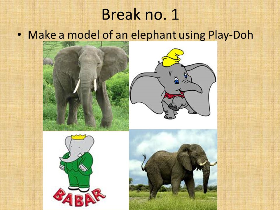 Break no. 1 Make a model of an elephant using Play-Doh