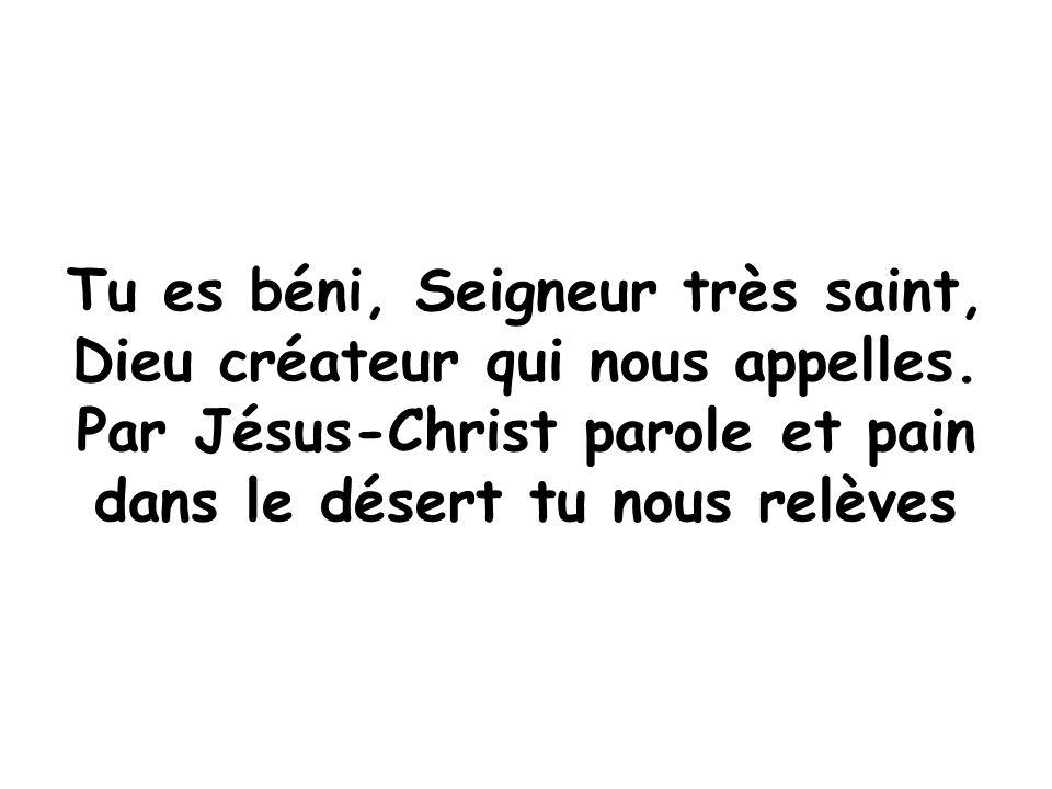 Tu es béni, Seigneur très saint, Dieu créateur qui nous appelles.