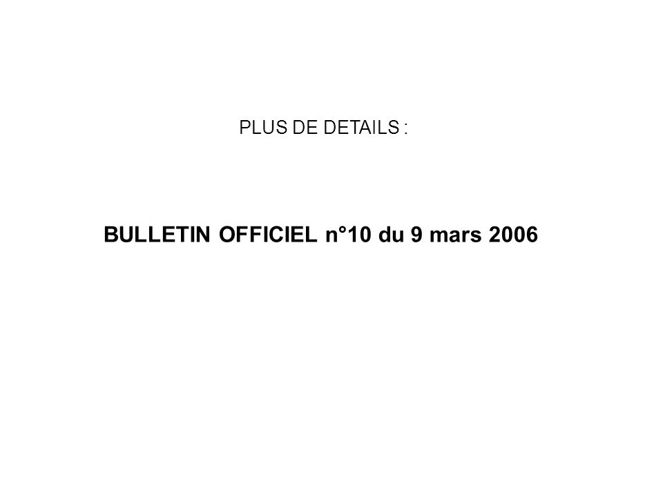 PLUS DE DETAILS : BULLETIN OFFICIEL n°10 du 9 mars 2006