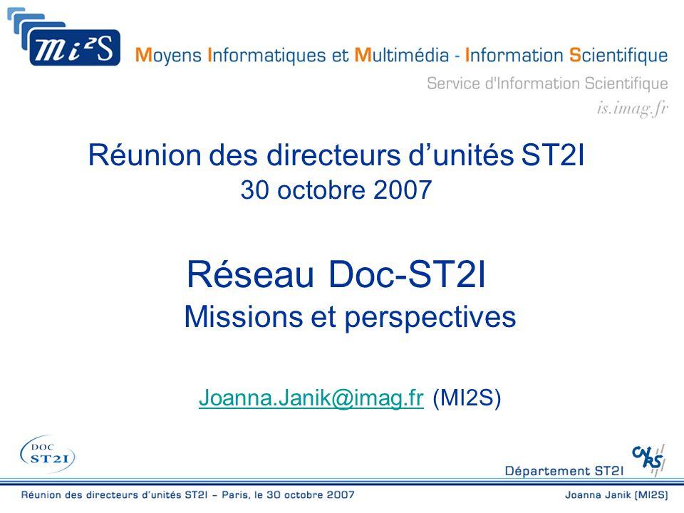 Réunion des directeurs d'unités ST2I 30 octobre 2007 Réseau Doc-ST2I Missions et perspectives Joanna.Janik@imag.frJoanna.Janik@imag.fr (MI2S)