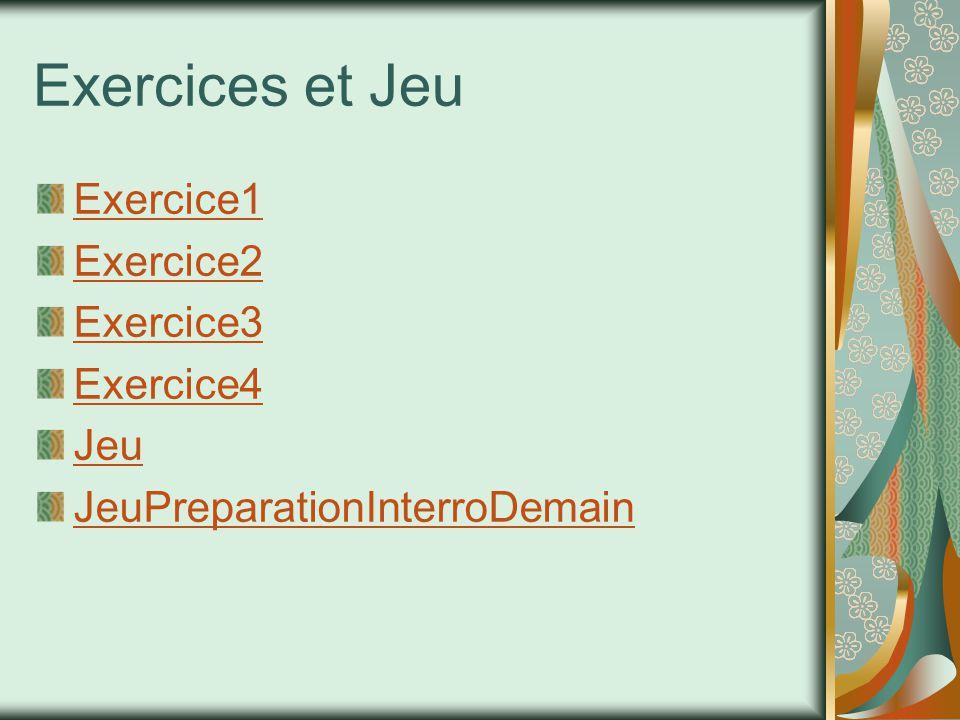 Exercices et Jeu Exercice1 Exercice2 Exercice3 Exercice4 Jeu JeuPreparationInterroDemain