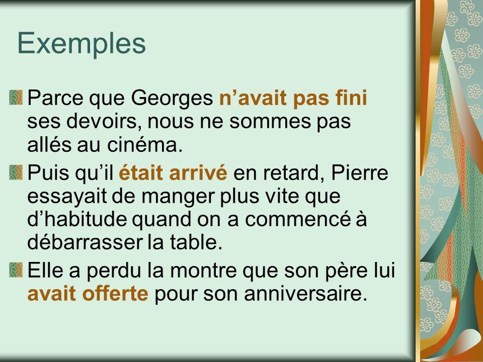 Exemples Parce que Georges n'avait pas fini ses devoirs, nous ne sommes pas allés au cinéma. Puis qu'il était arrivé en retard, Pierre essayait de man