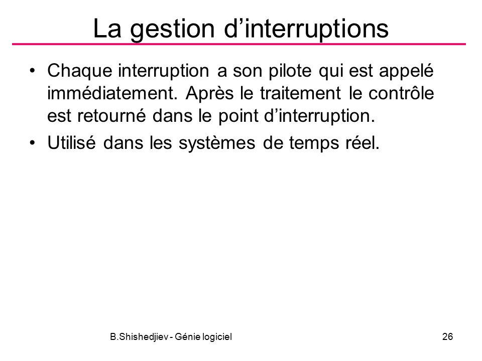 B.Shishedjiev - Génie logiciel26 La gestion d'interruptions Chaque interruption a son pilote qui est appelé immédiatement.