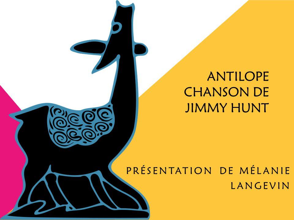 ANTILOPE CHANSON DE JIMMY HUNT PRÉSENTATION DE MÉLANIE LANGEVIN