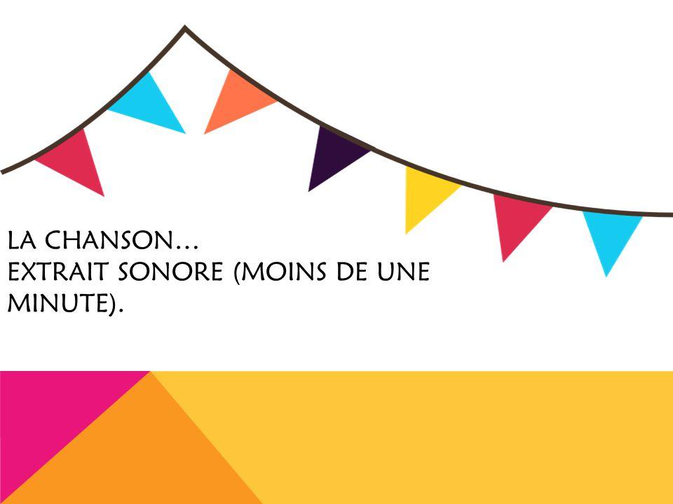 LA CHANSON… EXTRAIT SONORE (MOINS DE UNE MINUTE).