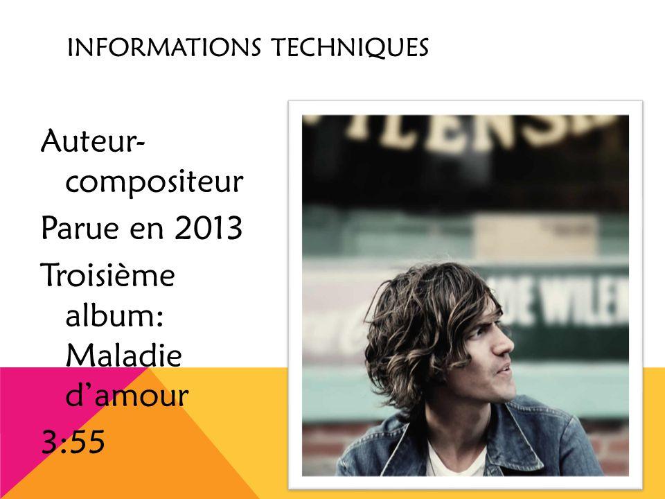 INFORMATIONS TECHNIQUES Auteur- compositeur Parue en 2013 Troisième album: Maladie d'amour 3:55