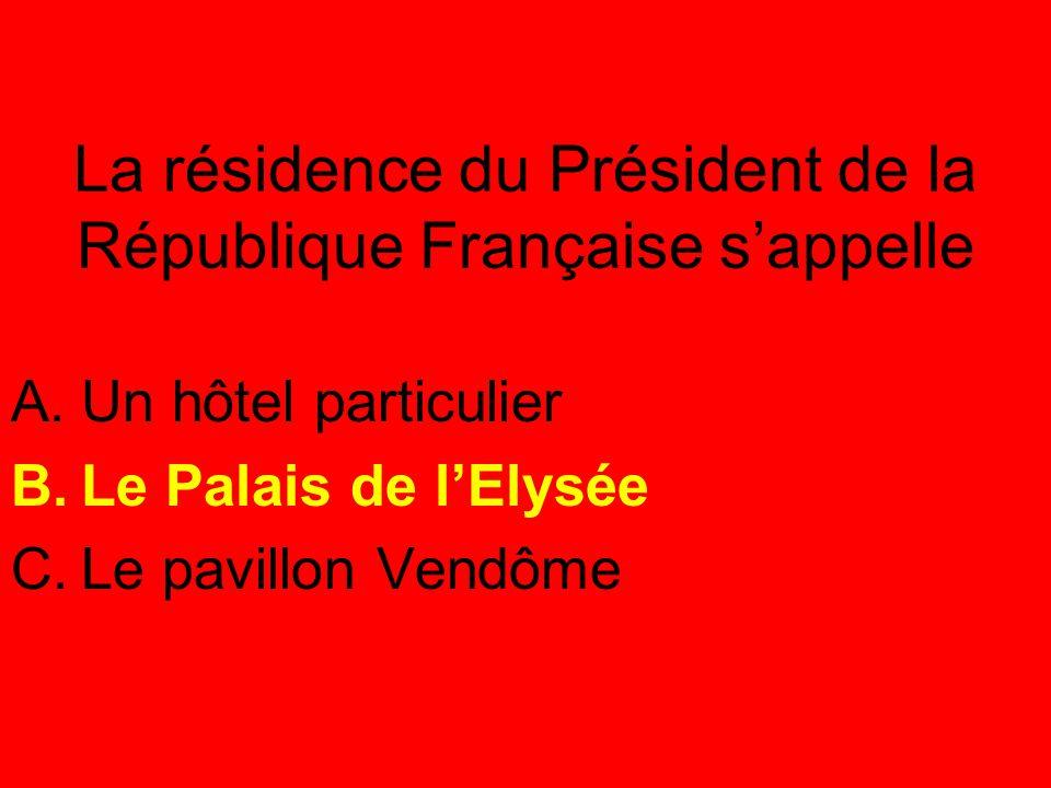 La résidence du Président de la République Française s'appelle A.Un hôtel particulier B.Le Palais de l'Elysée C.Le pavillon Vendôme