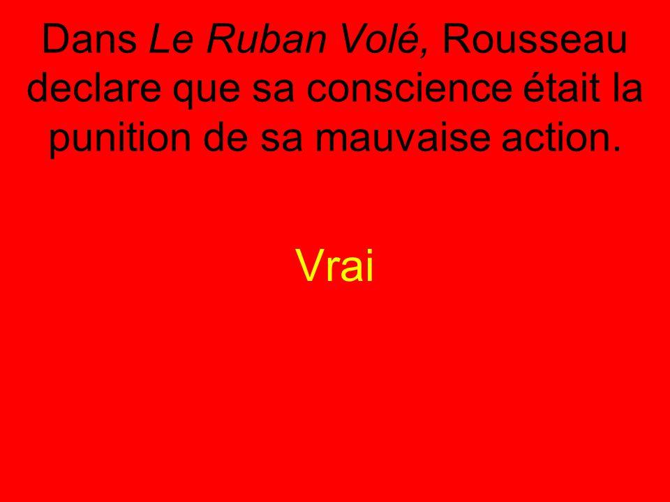 Dans Le Ruban Volé, Rousseau declare que sa conscience était la punition de sa mauvaise action.