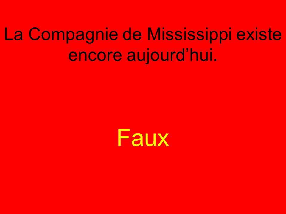 La Compagnie de Mississippi existe encore aujourd'hui. Faux