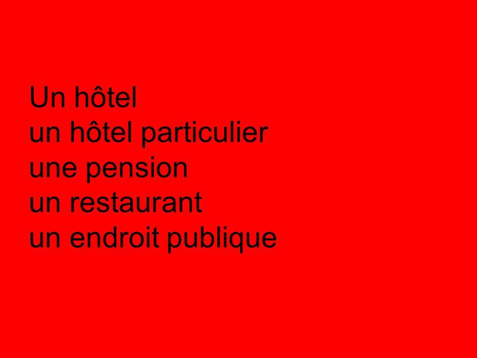 Un hôtel un hôtel particulier une pension un restaurant un endroit publique