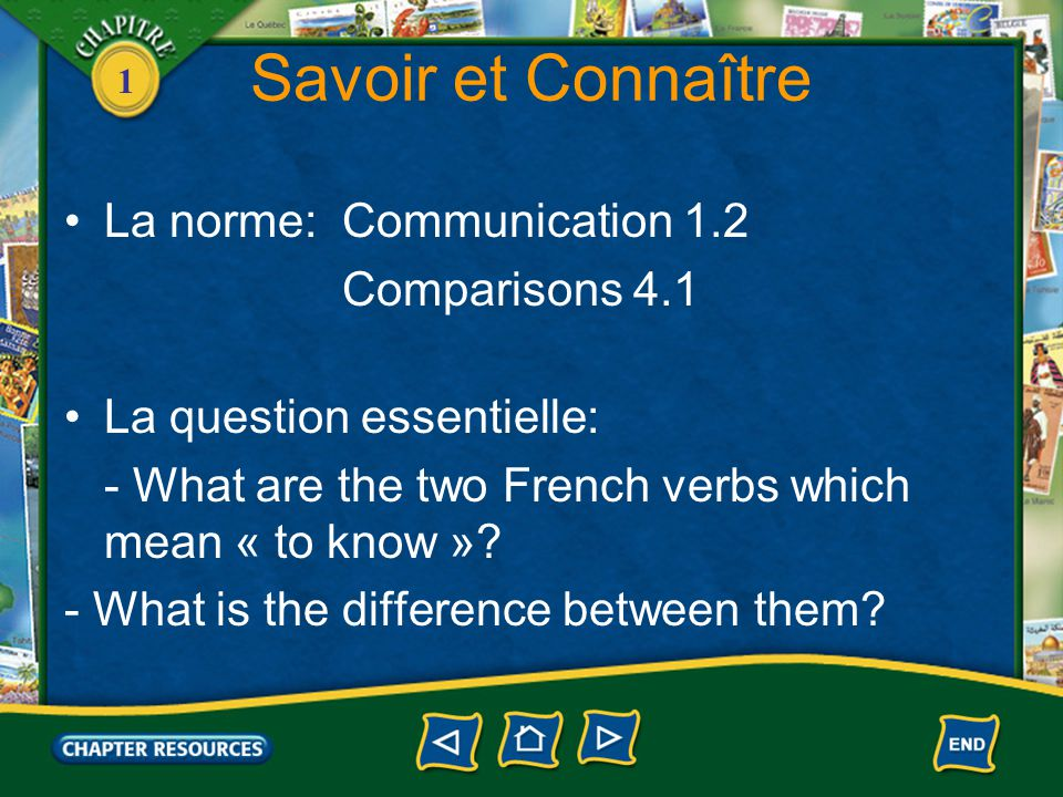 1 Savoir et Connaître La norme: Communication 1.2 Comparisons 4.1 La question essentielle: - What are the two French verbs which mean « to know ».