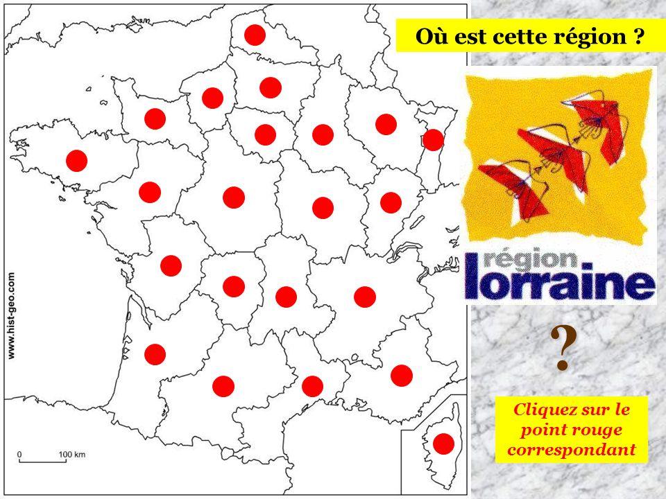 ? Cliquez sur le point rouge correspondant Où est cette région ?