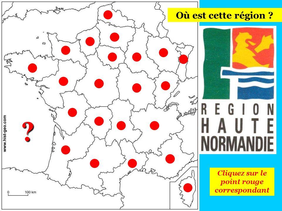 Cliquez sur le point rouge correspondant Où est cette région ? ?