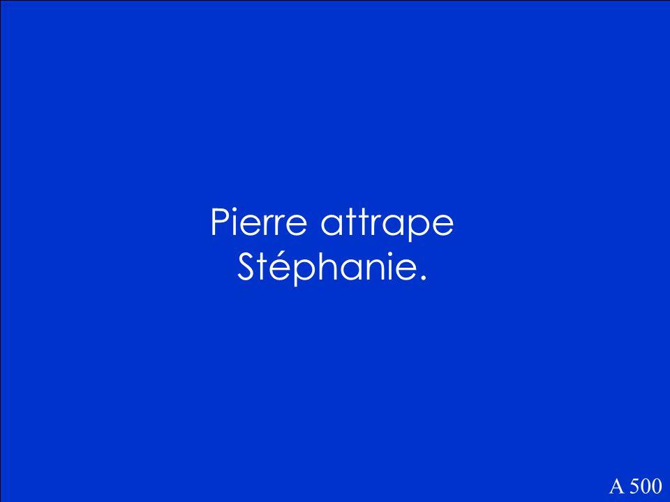 Qui attrape Stéphanie A 500
