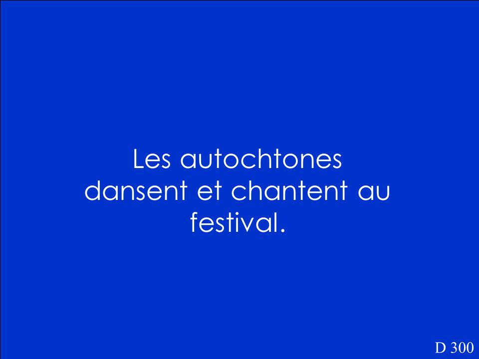 Qu'est-ce que les autochtones font au festival D 300