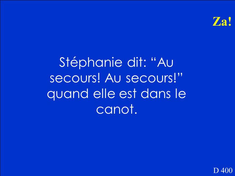 Qu'est-ce que Stéphanie dit quand elle est dans le canot D 400