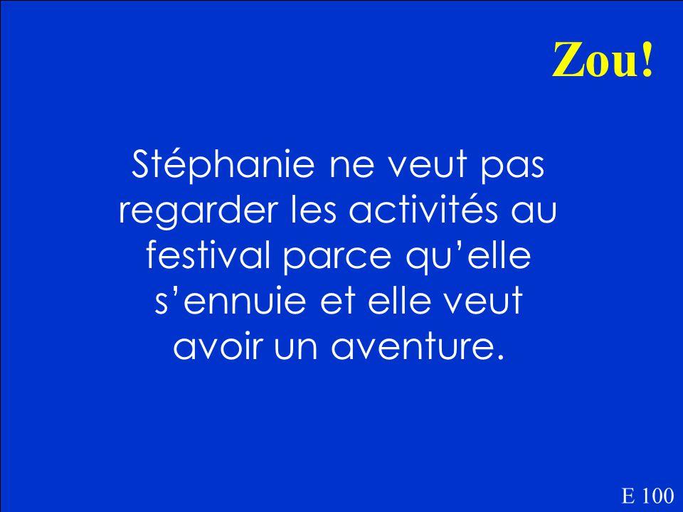 Pourquoi est-ce que Stéphanie ne veut pas regarder les activités au festival E 100