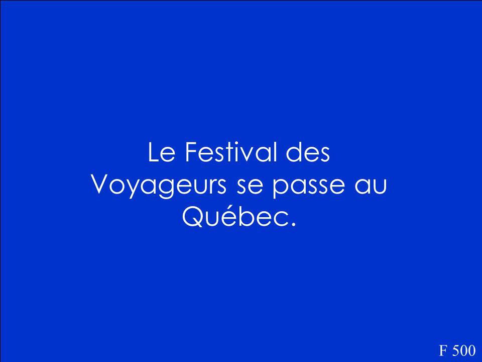 Où est-ce que le Festival des Voyageurs se passe F 500
