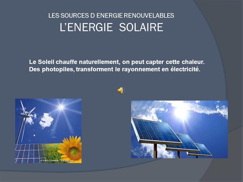 LES SOURCES D ENERGIE RENOUVELABLES L'ENERGIE SOLAIRE Le Soleil chauffe naturellement, on peut capter cette chaleur.