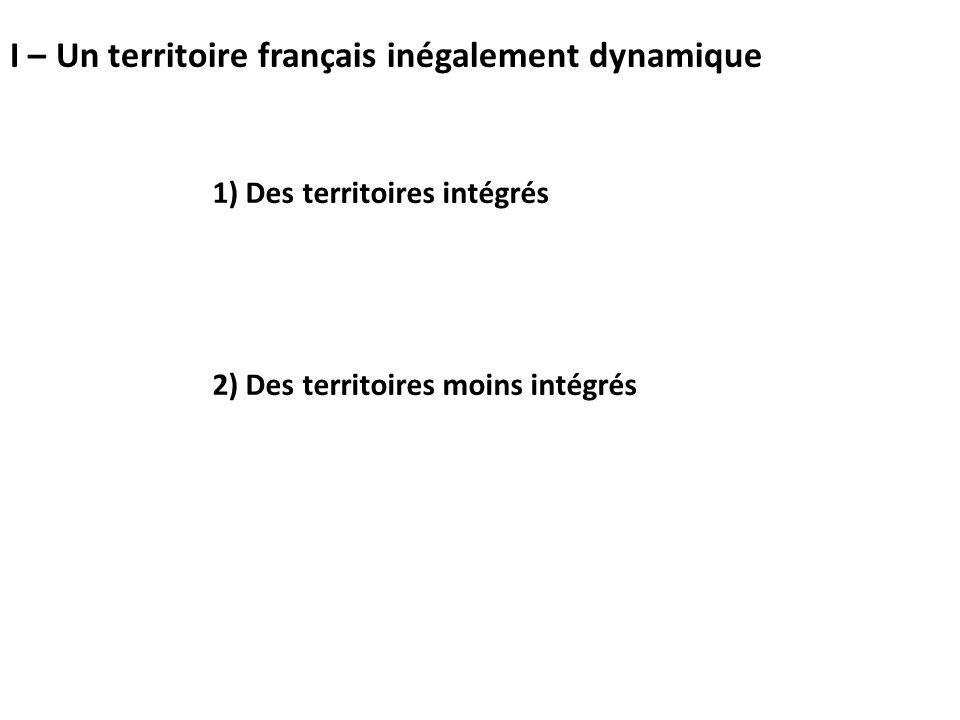1) Des territoires intégrés 2) Des territoires moins intégrés I – Un territoire français inégalement dynamique