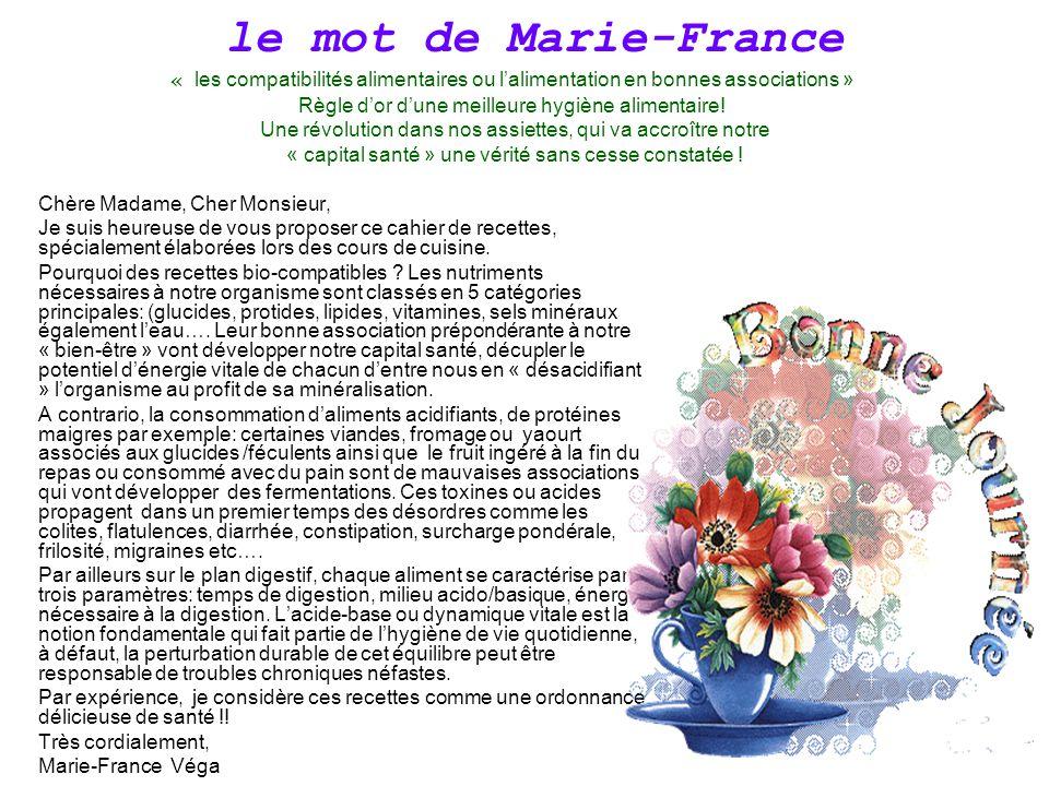 le mot de Marie-France Chère Madame, Cher Monsieur, Je suis heureuse de vous proposer ce cahier de recettes, spécialement élaborées lors des cours de cuisine.