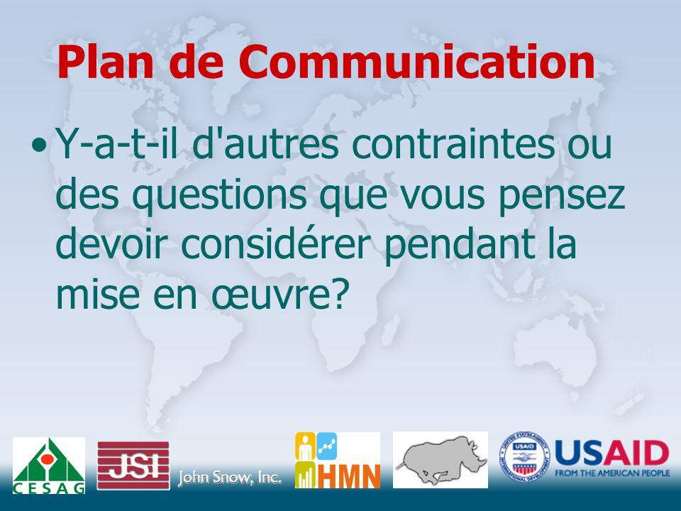 Plan de Communication Y-a-t-il d autres contraintes ou des questions que vous pensez devoir considérer pendant la mise en œuvre