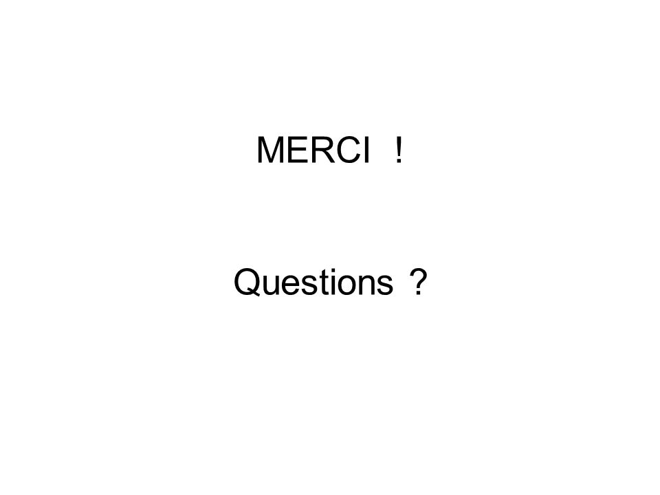 MERCI ! Questions ?