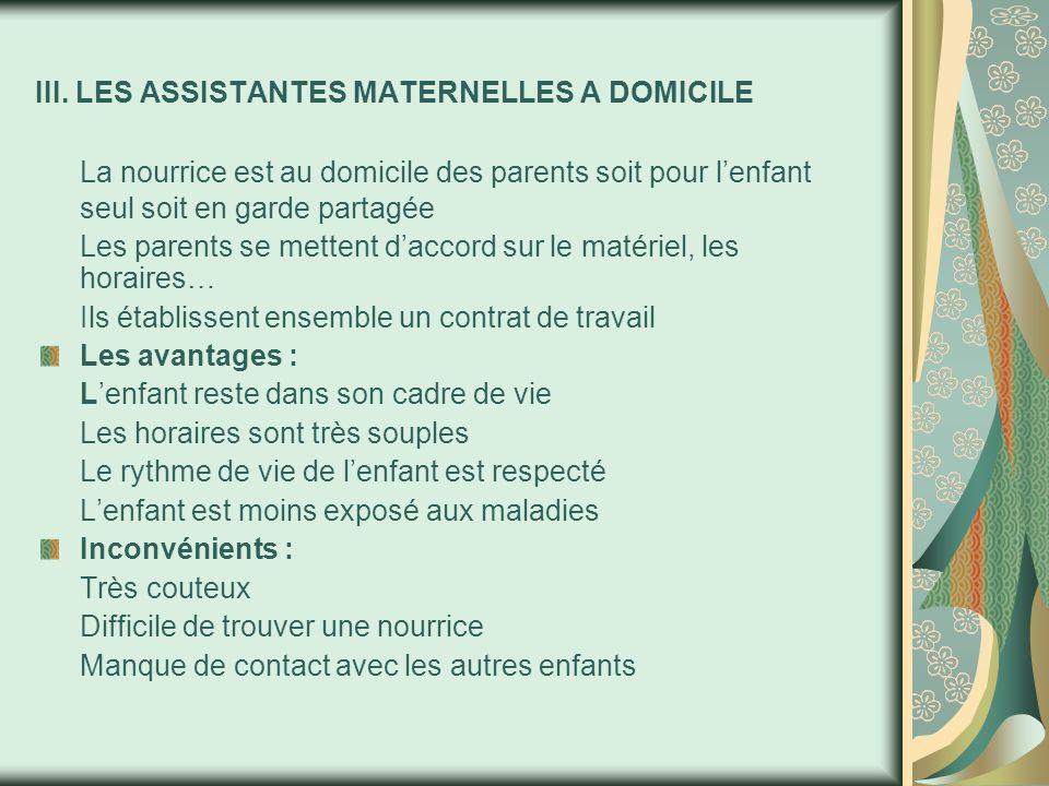 III. LES ASSISTANTES MATERNELLES A DOMICILE La nourrice est au domicile des parents soit pour l'enfant seul soit en garde partagée Les parents se mett