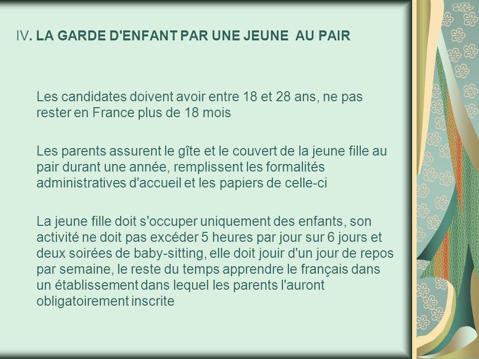 IV. LA GARDE D'ENFANT PAR UNE JEUNE AU PAIR Les candidates doivent avoir entre 18 et 28 ans, ne pas rester en France plus de 18 mois Les parents assur