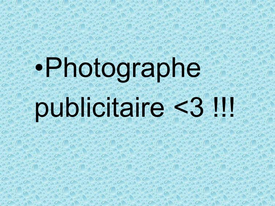 Photographe publicitaire <3 !!!