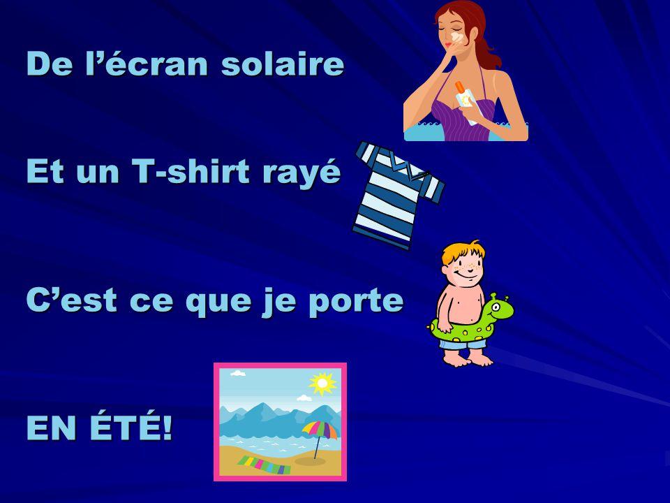 De l'écran solaire Et un T-shirt rayé C'est ce que je porte EN ÉTÉ!