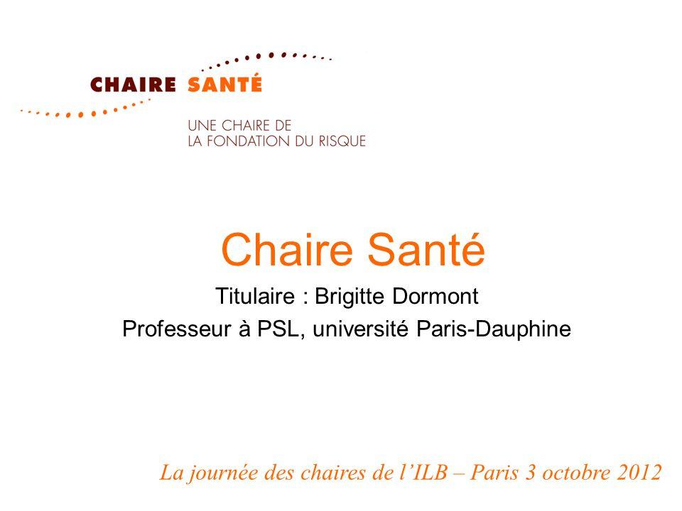 Chaire Santé Titulaire : Brigitte Dormont Professeur à PSL, université Paris-Dauphine La journée des chaires de l'ILB – Paris 3 octobre 2012