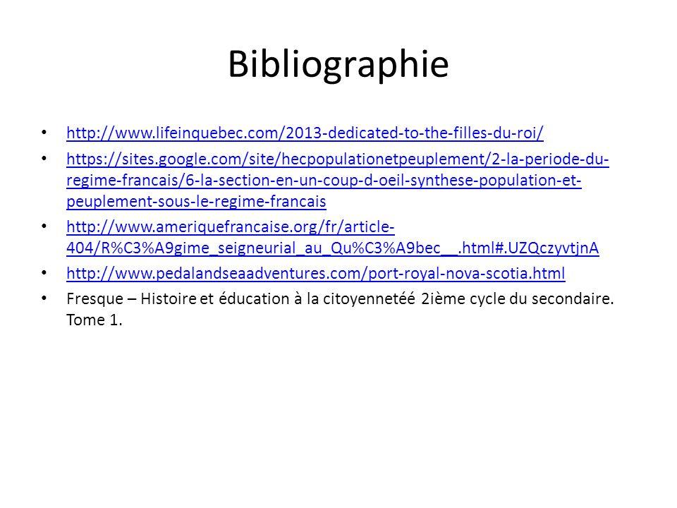 Bibliographie http://www.lifeinquebec.com/2013-dedicated-to-the-filles-du-roi/ https://sites.google.com/site/hecpopulationetpeuplement/2-la-periode-du- regime-francais/6-la-section-en-un-coup-d-oeil-synthese-population-et- peuplement-sous-le-regime-francais https://sites.google.com/site/hecpopulationetpeuplement/2-la-periode-du- regime-francais/6-la-section-en-un-coup-d-oeil-synthese-population-et- peuplement-sous-le-regime-francais http://www.ameriquefrancaise.org/fr/article- 404/R%C3%A9gime_seigneurial_au_Qu%C3%A9bec__.html#.UZQczyvtjnA http://www.ameriquefrancaise.org/fr/article- 404/R%C3%A9gime_seigneurial_au_Qu%C3%A9bec__.html#.UZQczyvtjnA http://www.pedalandseaadventures.com/port-royal-nova-scotia.html Fresque – Histoire et éducation à la citoyennetéé 2ième cycle du secondaire.
