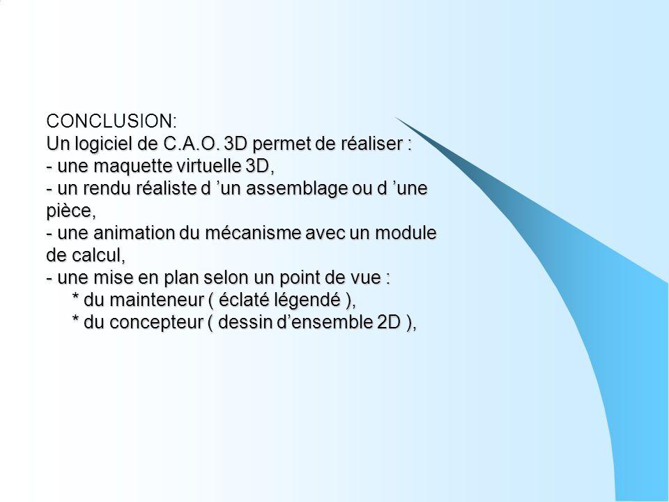 Un logiciel de C.A.O. 3D permet de réaliser : - une maquette virtuelle 3D, - un rendu réaliste d 'un assemblage ou d 'une pièce, - une animation du mé