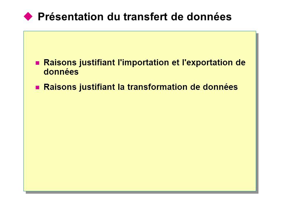  Présentation du transfert de données Raisons justifiant l importation et l exportation de données Raisons justifiant la transformation de données