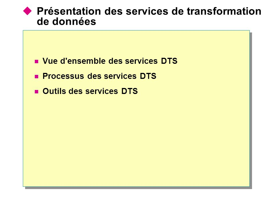  Présentation des services de transformation de données Vue d ensemble des services DTS Processus des services DTS Outils des services DTS