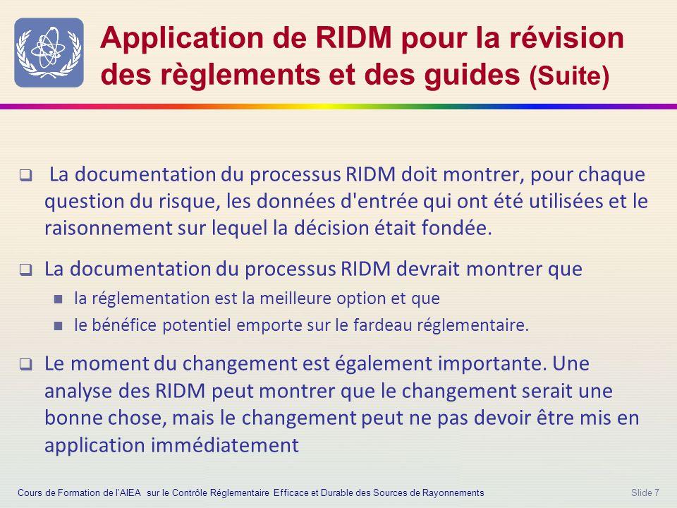 Slide 7 Application de RIDM pour la révision des règlements et des guides (Suite)  La documentation du processus RIDM doit montrer, pour chaque question du risque, les données d entrée qui ont été utilisées et le raisonnement sur lequel la décision était fondée.