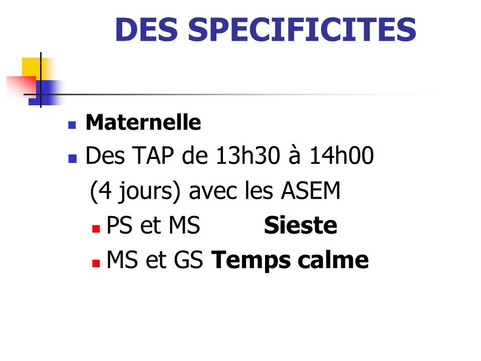 DES SPECIFICITES Maternelle Des TAP de 13h30 à 14h00 (4 jours) avec les ASEM PS et MS Sieste MS et GSTemps calme