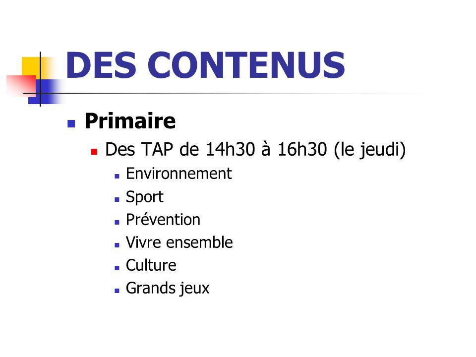 DES CONTENUS Primaire Des TAP de 14h30 à 16h30 (le jeudi) Environnement Sport Prévention Vivre ensemble Culture Grands jeux