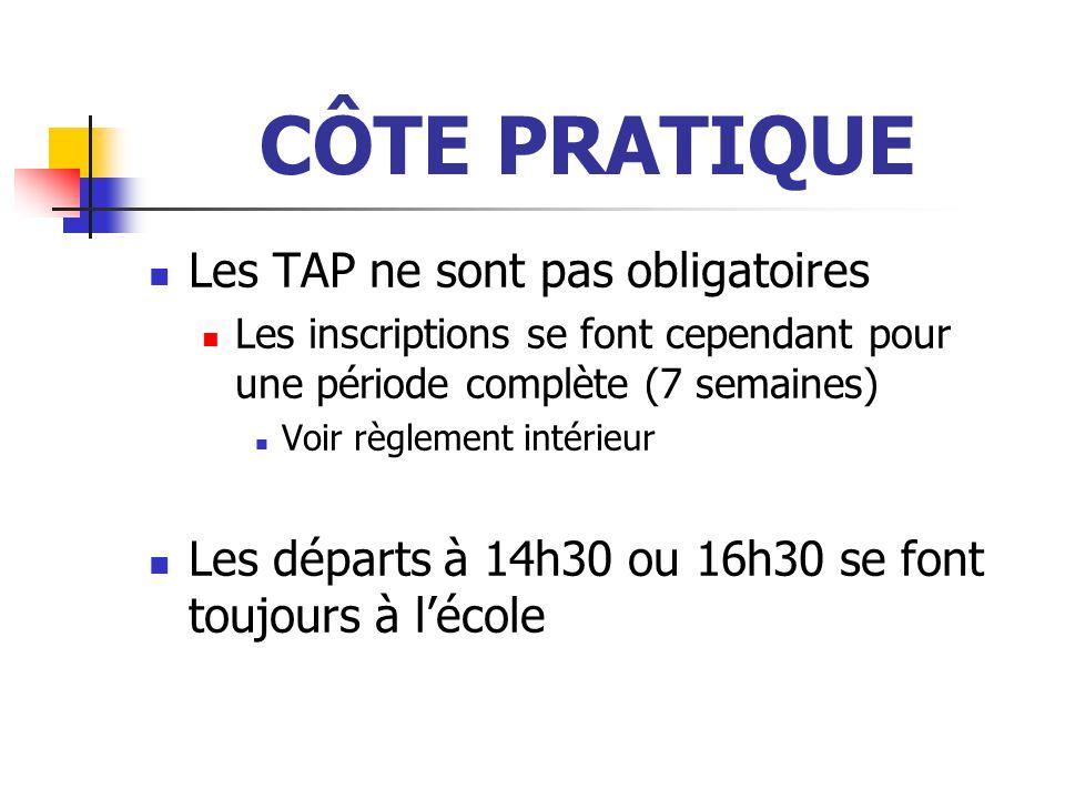 CÔTE PRATIQUE Les TAP ne sont pas obligatoires Les inscriptions se font cependant pour une période complète (7 semaines) Voir règlement intérieur Les départs à 14h30 ou 16h30 se font toujours à l'école